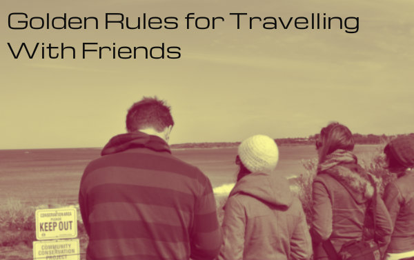 Golden Rules for Travelling With Friends