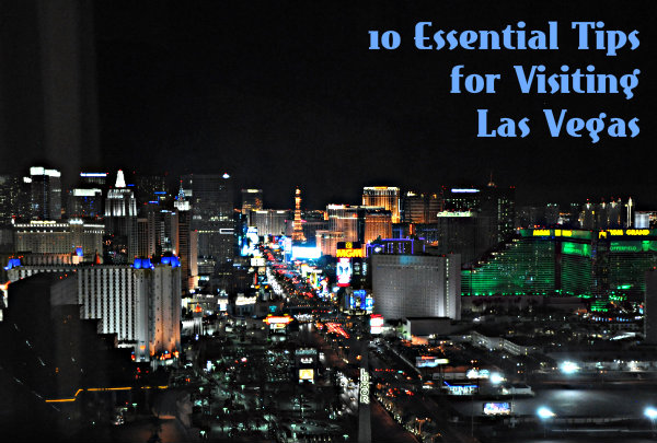 10 Essential Tips for Visiting Las Vegas