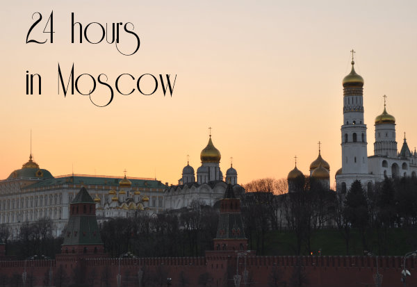 24 Hour Guide to Moscow, Russia