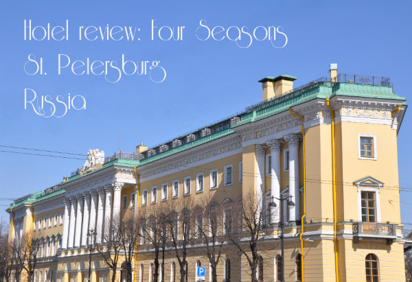 Hotel Review: Four Seasons St. Petersburg, Russia