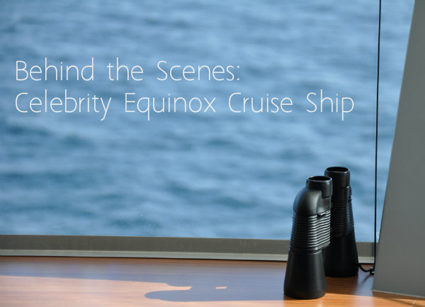 Behind the Scenes: Celebrity Equinox Cruise Ship