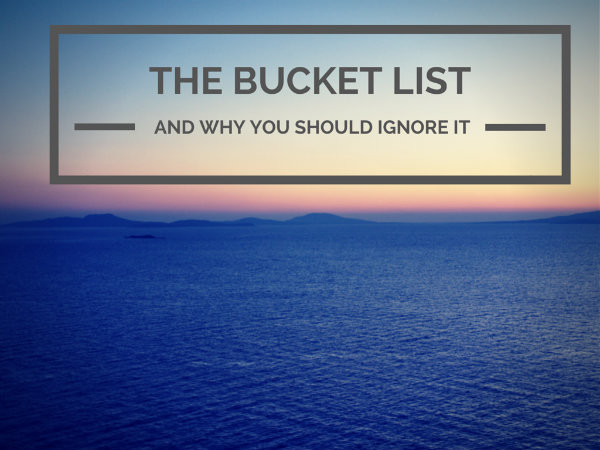 Ignore The Bucket List