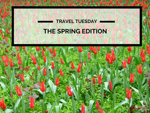 Travel Tuesday: The Spring Edition