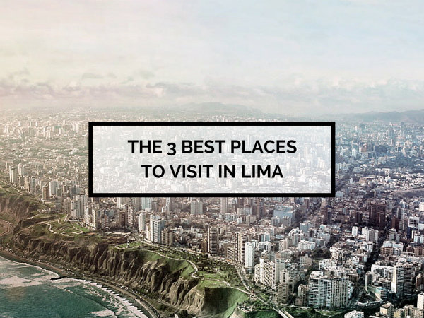 3 Best Places to Visit in Lima