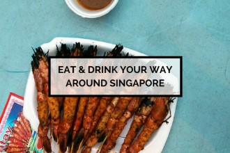 Eat & Drink Your Way Around Singapore