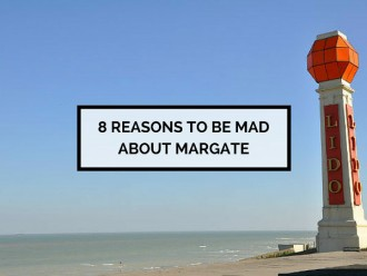 8 Reasons to be Mad About Margate